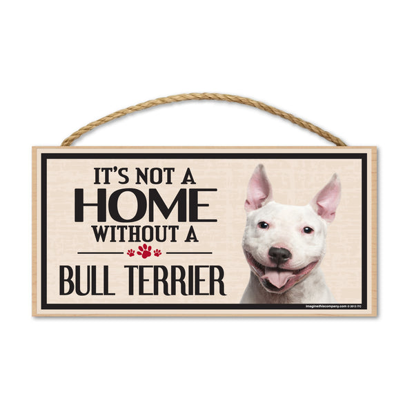 Wood Sign - It's Not A Home Without A Bull Terrier