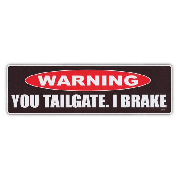 Bumper Sticker - Warning, You Tailgate.  I Brake