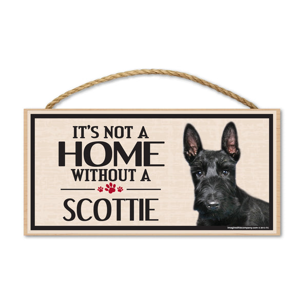 Wood Sign - It's Not A Home Without A Scottie (Scottish Terrier)