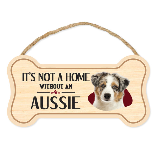 "Bone Shape Wood Sign - It's Not A Home Without An Aussie (10"" x 5"")"
