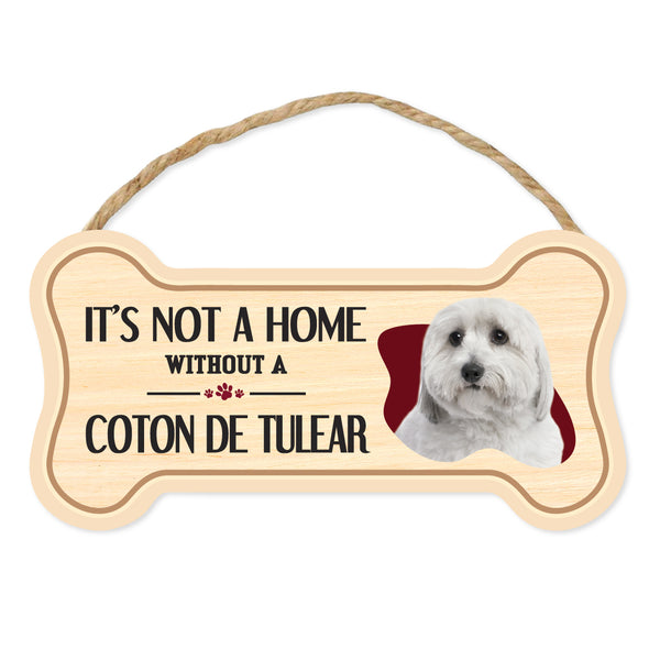 "Bone Shape Wood Sign - It's Not A Home Without A Coton de Tulear (10"" x 5"")"
