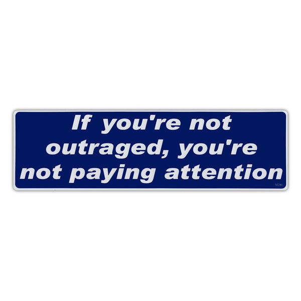 Bumper Sticker - If You're Not Outraged, You're Not Paying Attention