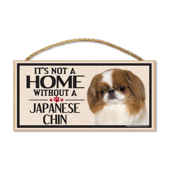Wood Sign - It's Not A Home Without A Japanese Chin