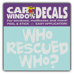"Window Decal - Who Rescued Who? (4.5"" Wide)"