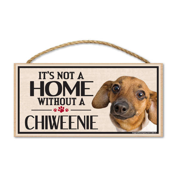 Wood Sign - It's Not A Home Without A Chiweenie