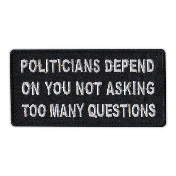 Patch - Politicians Depend On You Not Asking Too Many Questions