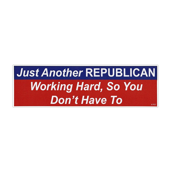 Bumper Sticker - Just Another Republican Working Hard, So You Don't Have To