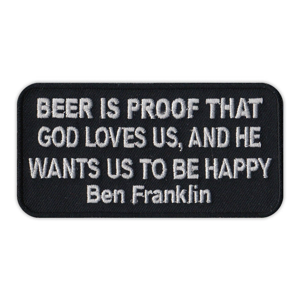 Patch - Beer Is Proof That God Loves Us And He Wants Us To Be Happy- Ben Franklin