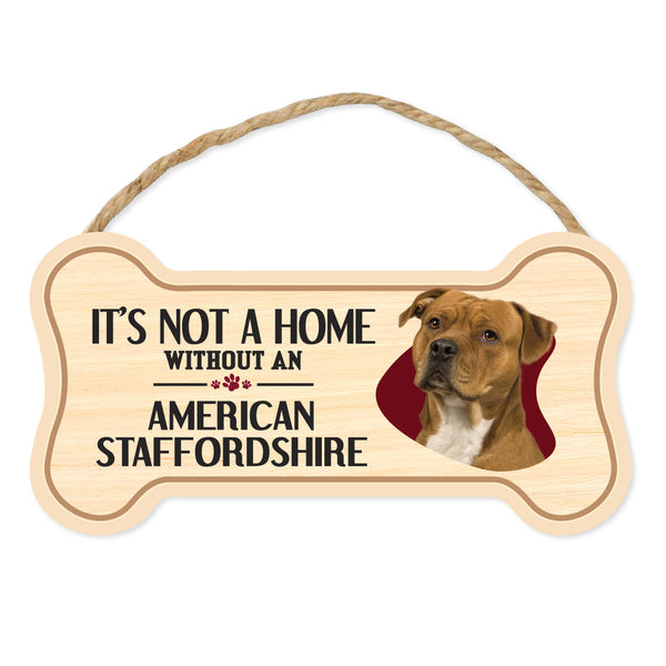 "Bone Shape Wood Sign - It's Not A Home Without An American Staffordshire Terrier (10"" x 5"")"