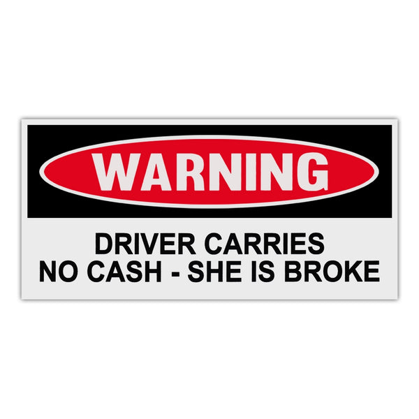 Funny Warning Sticker - Driver Carries No Cash - She Is Broke