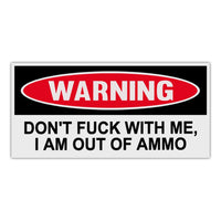 Funny Warning Sticker - Don't Fuck With Me, I Am Out Of Ammo