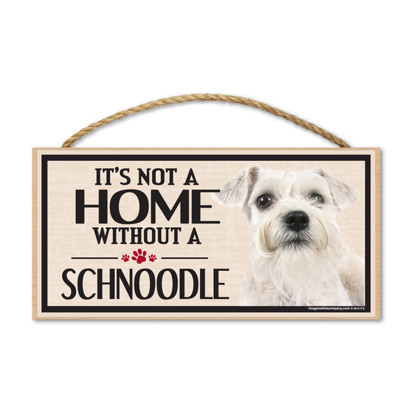 Wood Sign - It's Not A Home Without A Schnoodle