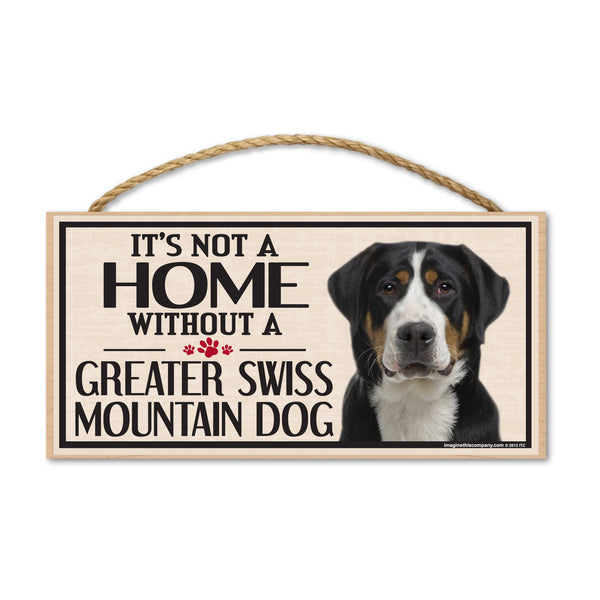 Wood Sign - It's Not A Home Without A Greater Swiss Mountain Dog
