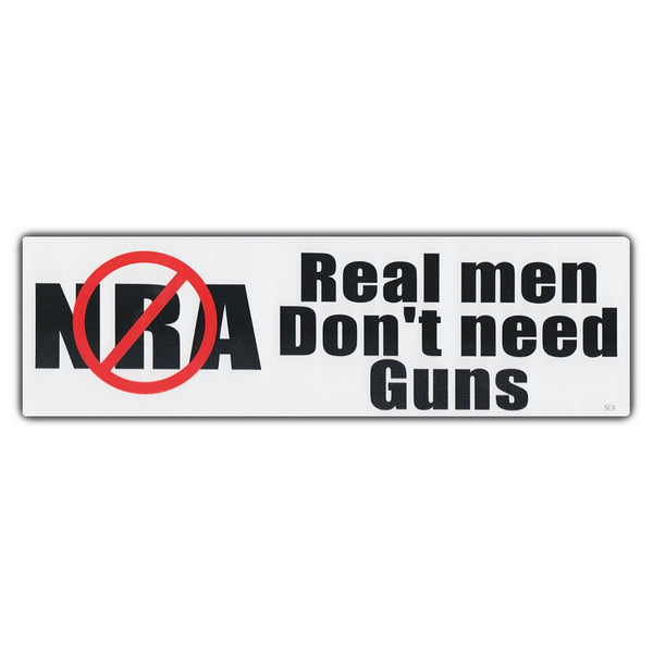Bumper Sticker - Anti-NRA Real Men Don't Need Guns