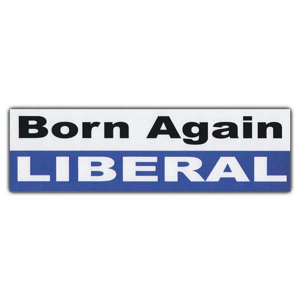Bumper Sticker - Born Again Liberal