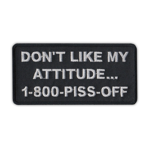 Patch - Don't Like My Attitude...Call 1-800-Piss-Off
