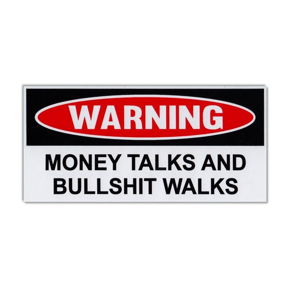 Funny Warning Sticker - Money Talks and Bullshit Walks
