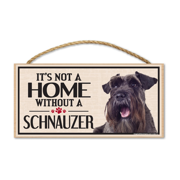 Wood Sign - It's Not A Home Without A Schnauzer