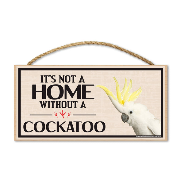 Wood Sign - It's Not A Home Without A Cockatoo