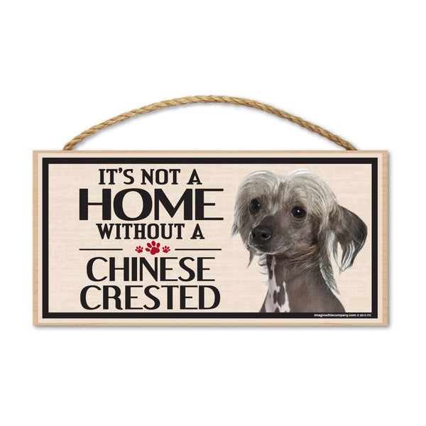 Wood Sign - It's Not A Home Without A Chinese Crested