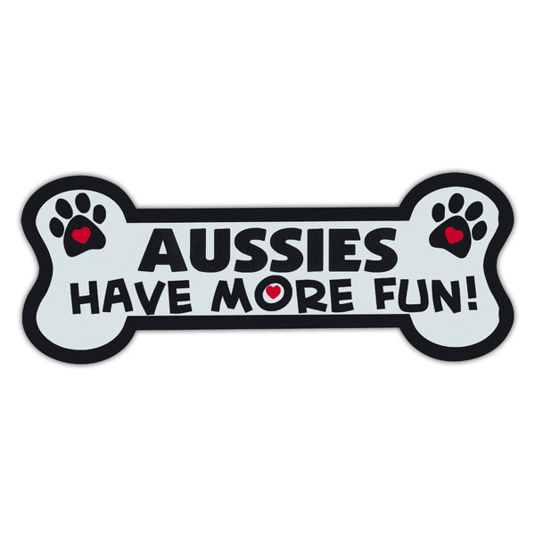 Dog Bone Magnet - Aussies Have More Fun!