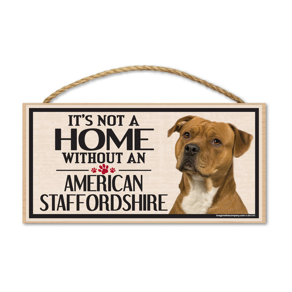 Wood Sign - It's Not A Home Without An American Staffordshire