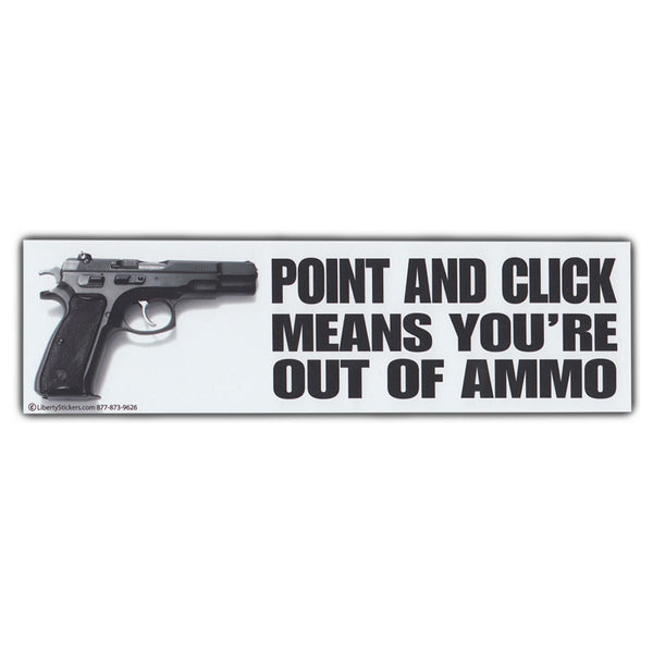 Bumper Sticker - Point and Click Means You're Out of Ammo