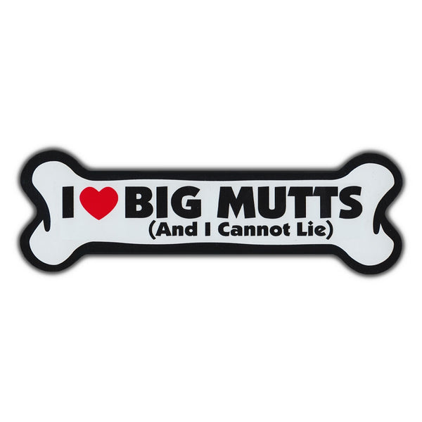 Giant Size Dog Bone Magnet - I Love Big Mutts (And I Cannot Lie)