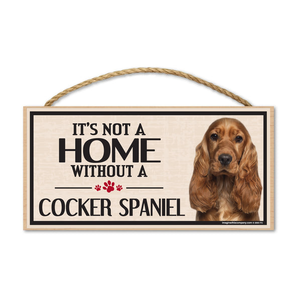 Wood Sign - It's Not A Home Without A Cocker Spaniel