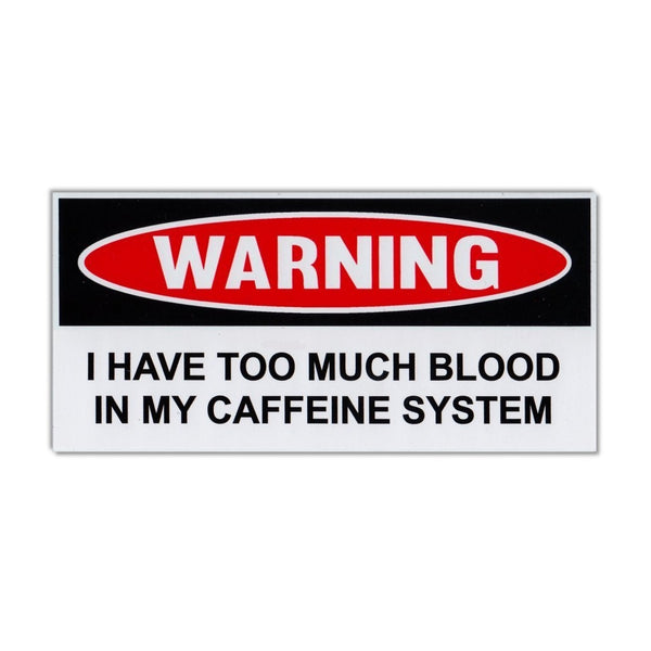 Funny Warning Sticker - Too Much Blood In Caffeine System