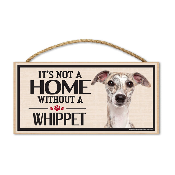 Wood Sign - It's Not A Home Without A Whippet