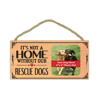 "Wood Sign - It's Not Home Without Our Rescue Dogs (Picture Frame) (10"" x 5"")"