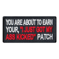 "Patch - You Are About To Earn Your, ""I Just Got My Ass Kicked"" Patch"