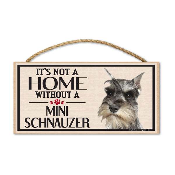 Wood Sign - It's Not A Home Without A Mini Schnauzer