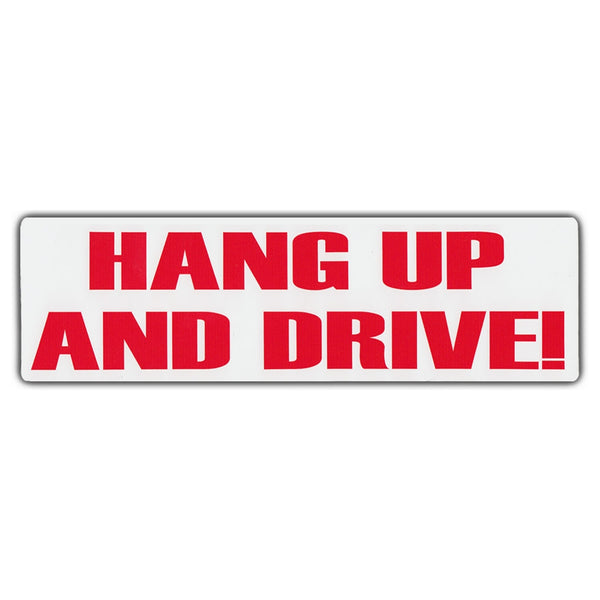 Bumper Sticker - Hang Up And Drive!