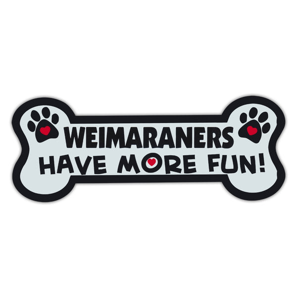 Dog Bone Magnet - Weimaraners Have More Fun!