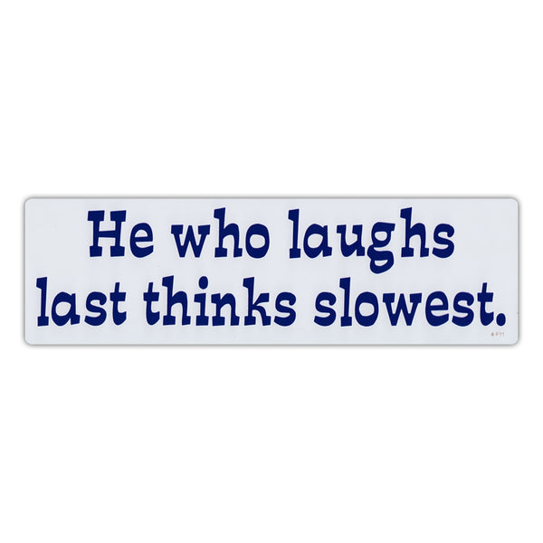 Bumper Sticker - He who laughs last thinks slowest