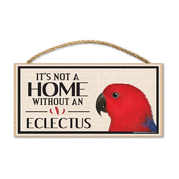 Wood Sign - It's Not A Home Without An Eclectus