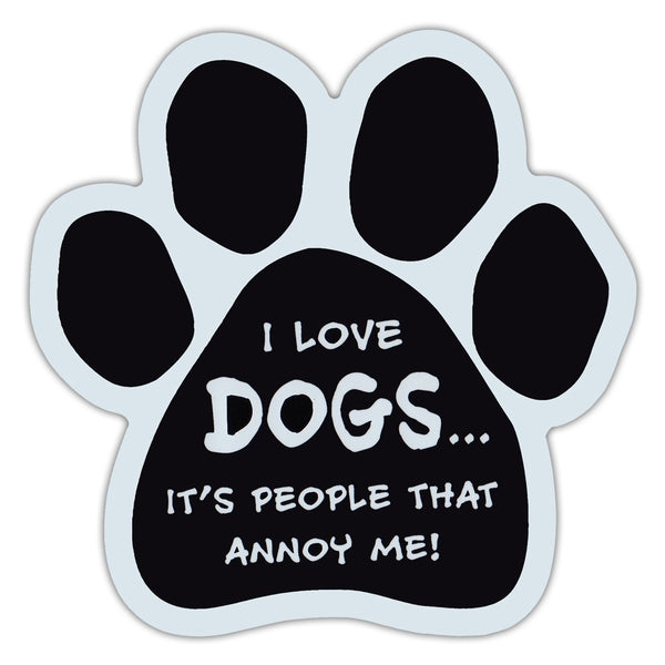 Dog Paw Magnet - I Love Dogs... It's People That Annoy Me!
