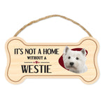 "Bone Shape Wood Sign - It's Not A Home Without A Westie (10"" x 5"")"