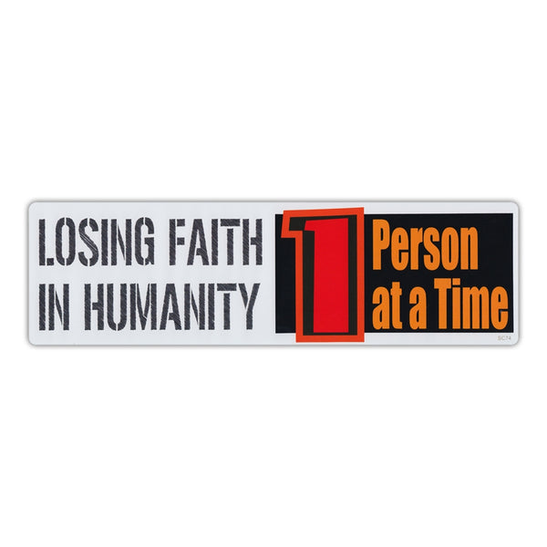 Bumper Sticker - Losing Faith In Humanity, 1 Person At A Time