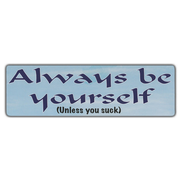 Funny Warning Sticker - Always Be Yourself (Unless You Suck)