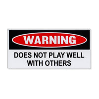 Funny Warning Sticker - Does Not Play Well With Others