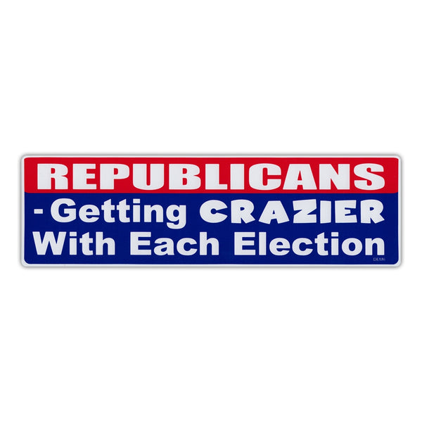 Bumper Sticker - Republicans - Getting Crazier With Each Election