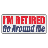 Bumper Sticker - I'm Retired Go Around Me