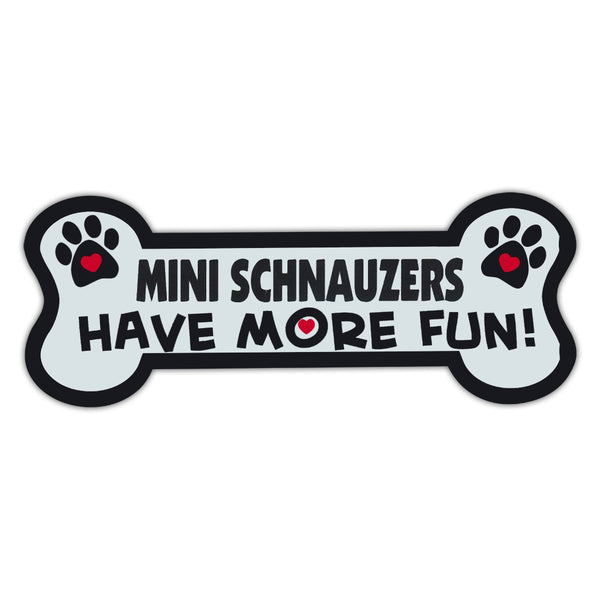 Dog Bone Magnet - Mini Schnauzers Have More Fun!