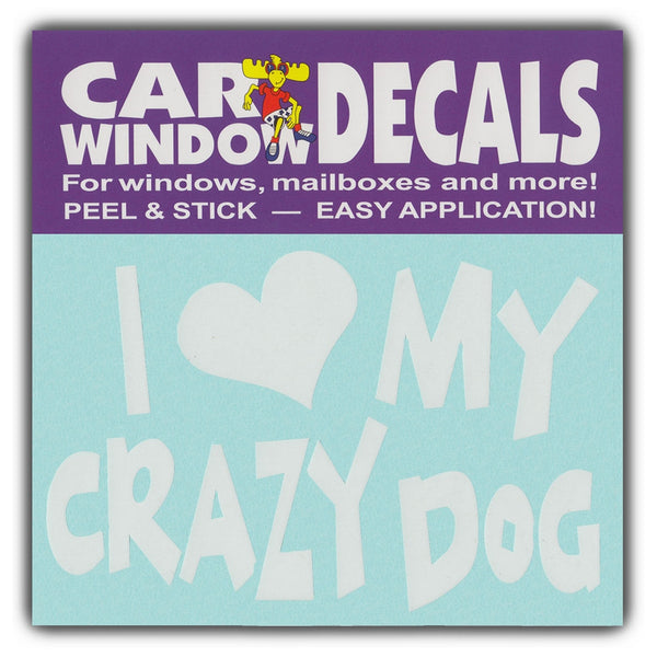 "Window Decal - I Love My Crazy Dog (4.5"" Wide)"