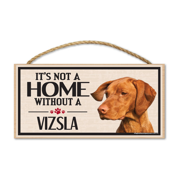 Wood Sign - It's Not A Home Without A Vizsla