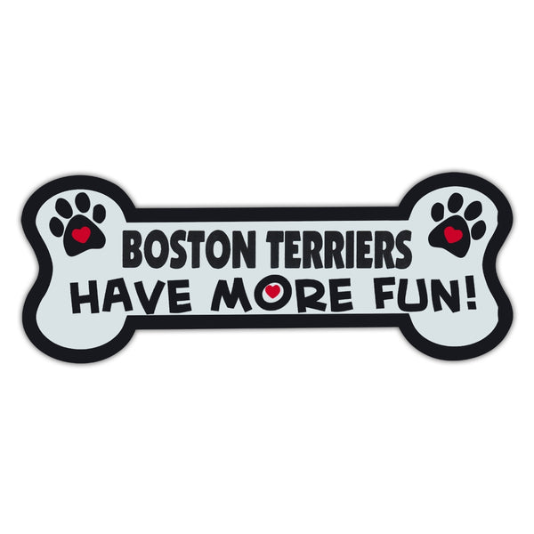Dog Bone Magnet - Boston Terriers Have more Fun!