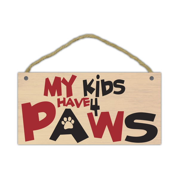 "Wood Sign - My Kids Have Four Paws (10"" x 5"")"